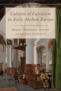 Cultures of Calvinism in Early Modern Europe