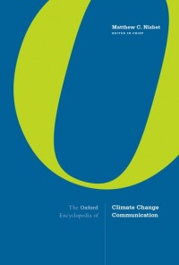 The Oxford Encyclopedia of Climate Change Communication