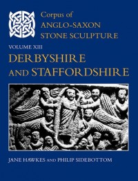 Corpus of Anglo-Saxon Stone Sculpture, Volume XIII