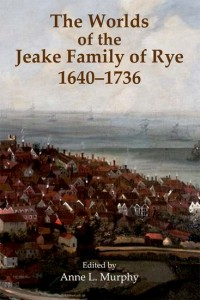 The Worlds of the Jeake Family of Rye, 1640-1736