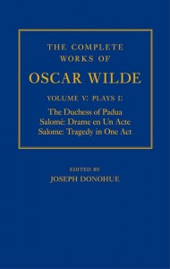 The Complete Works of Oscar Wilde: Volume V: Plays I: The Duchess of Padua, Salomé: Drame en un Acte, Salome: Tragedy in One Act