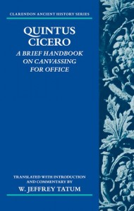 Quintus Cicero: A Brief Handbook on Canvassing for Office (Commentariolum Petitionis)