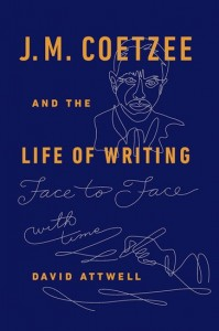J.M. Coetzee & the Life of Writing