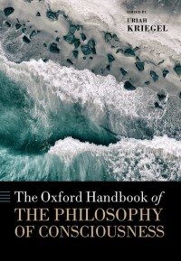 The Oxford Handbook of the Philosophy of Consciousness