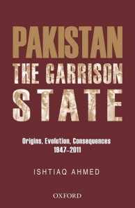 The Pakistan Garrison State: Origins, Evolution, Consequences (1947-2011)
