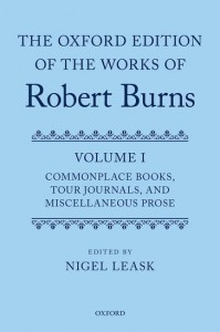 The Oxford Edition of the Works of Robert Burns: Volume I: Commonplace Books, Tour Journals, and Miscellaneous Prose