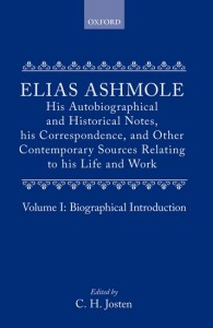 Elias Ashmole: His Autobiographical and Historical Notes, his Correspondence, and Other Contemporary Sources Relating to his Life and Work, Vol. 1: Biographical Introduction