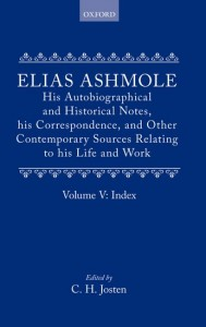 Elias Ashmole: His Autobiographical and Historical Notes, his Correspondence, and Other Contemporary Sources Relating to his Life and Work, Vol. 5: Index