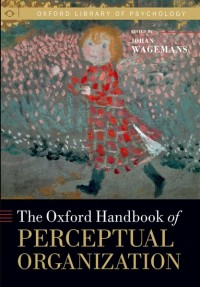 The Oxford Handbook of Perceptual Organization