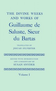 The Divine Weeks and Works of Guillaume de Saluste, Sieur du Bartas: Volume I
