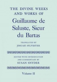 The Divine Weeks and Works of Guillaume De Saluste, Sieur Du Bartas