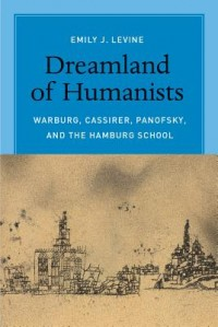 Dreamland of Humanists - Warburg, Cassirer, Panofsky, and the Hamburg School