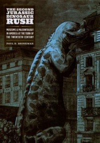 The Second Jurassic Dinosaur Rush - Museums and Paleontology in America at the Turn of the Twentieth Century