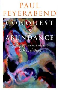 Conquest of Abundance - A Tale of Abstraction Versus the Richness of Being