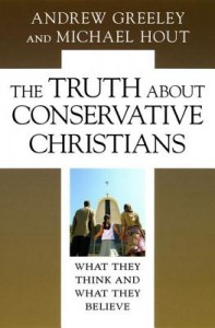 The Truth about Conservative Christians - What They Think and What They Believe