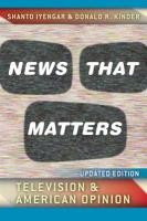 News that Matters - Television and American Opinion - Updated Edition