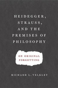 Heidegger, Strauss and the Premises of Philosophy - On Original Forgetting