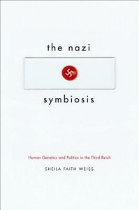The Nazi Symbiosis - Human Genetics and Politics in the Third Reich