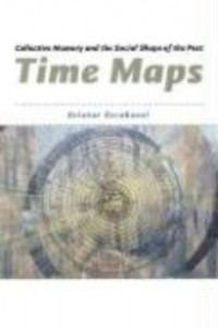 Time Maps - Collective Memory & the Social Shape of the Past