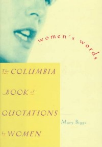 Women's Words - The Columbia Book of Quotations by Women