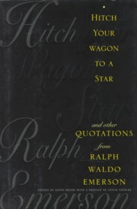 Hitch Your Wagon to a Star - And Other Quotations from Ralph Waldo Emerson