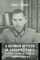 A German Officer in Occupied Paris - The War Journals, 1941-1945