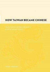 How Taiwan Became Chinese - Dutch, Spanish and Han  Colonization in the Seventeenth Century