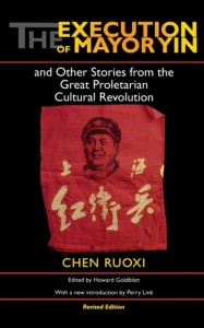 The Execution of Mayor Yin and Other Stories from the Great Proletarian Cultural Revolution