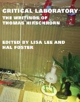 Critical Laboratory - The Writings of Thomas Hirschhorn