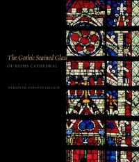 The Gothic Stained Glass of Reims Cathedral