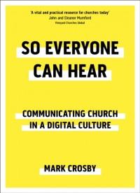 So Everyone Can Hear: Communicating Church In A Digital Culture