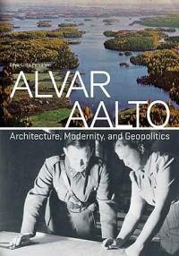 Alvar Aalto - Architecture, Modernity and Geopolitics