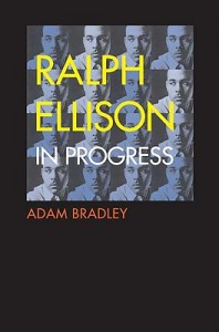 Ralph Ellison in Progress - Reconsidering Ellison's Literary Legacy from Invisible Man to the Second Novel