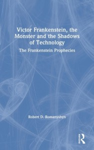 Victor Frankenstein, the Monster and the Shadows of Technology