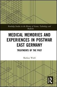 Medical Memories and Experiences in Postwar East Germany
