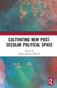 Cultivating New Post-secular Political Space
