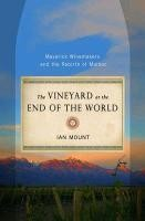 The Vineyard at the End of the World - Maverick Winemakers and the Rebirth of Malbec