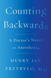Counting Backwards - A Doctor`s Notes on Anesthesia