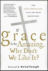 If Grace Is So Amazing, Why Don't We Like It?