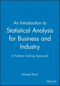 An Introduction to Statistical Analysis for Business and Industry