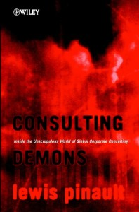 Consulting Demons - Inside the Unscrupulous World of Global Corporate Consulting
