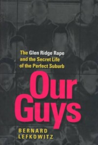 Our Guys - The Glen Ridge Rape & The Secret Life of the Perfect Suburb