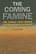 The Coming Famine - The Global Food Crisis and What We Can Do To Avoid It