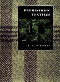 Prehistoric Textiles - The Development of Cloth in the Neolithic and Bronze Ages with Special Reference to the Aegean