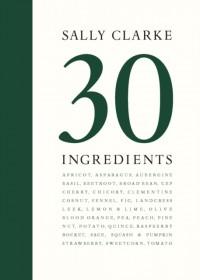 Sally Clarke: 30 Ingredients