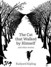 The Cat That Walked by Himself and Other Stories