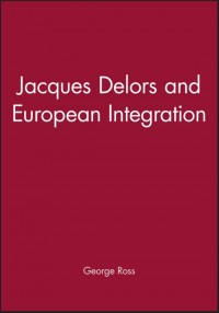 Jacques Delors and European Integration