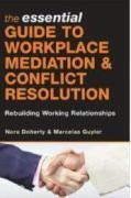 The Essential Guide to Workplace Mediation and Conflict Resolution