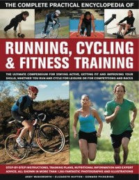 Complete Practical Encyclopedia of Running, Cycling & Fitness Training