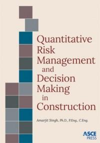 Quantitative Risk Management and Decision Making in Construction